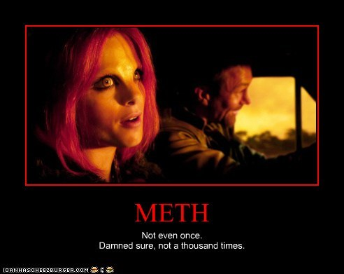 METH Not even once. Damned sure, not a thousand times.