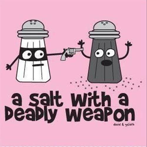 salt deadly weapon dangerous - 7416285184
