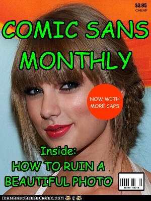 COMIC SANS MONTHLY Inside: HOW TO RUIN A BEAUTIFUL PHOTO S3.95 ggg ggg |||| || | |||| || | 0 0 4 2 0 9 0 2 1 0 CHEAP n NOW WITH MORE CAPS