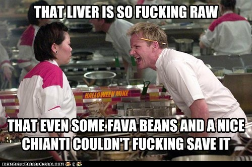 THAT LIVER IS SO FUCKING RAW THAT EVEN SOME FAVA BEANS AND A NICE CHIANTI COULDN'T FUCKING SAVE IT HALLOWEEN MIKE