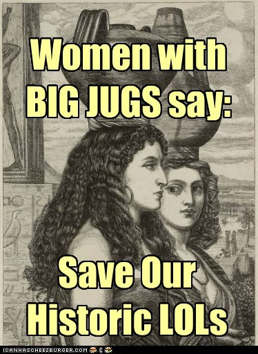 Women with BIG JUGS say: Save Our Historic LOLs
