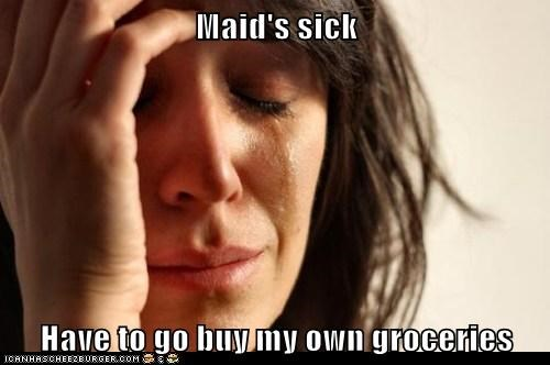 Maid's sick  Have to go buy my own groceries