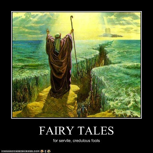 FAIRY TALES for servile, credulous fools