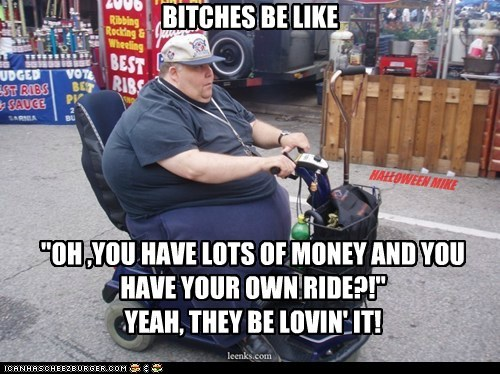 """BITCHES BE LIKE """"OH ,YOU HAVE LOTS OF MONEY AND YOU HAVE YOUR OWN RIDE?!"""" YEAH, THEY BE LOVIN' IT! HALLOWEEN MIKE"""