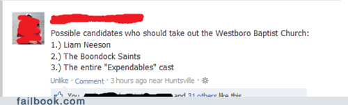 Westboro Baptist Church,liam neeson,boondock saints,james bond,The Expendables,failbook