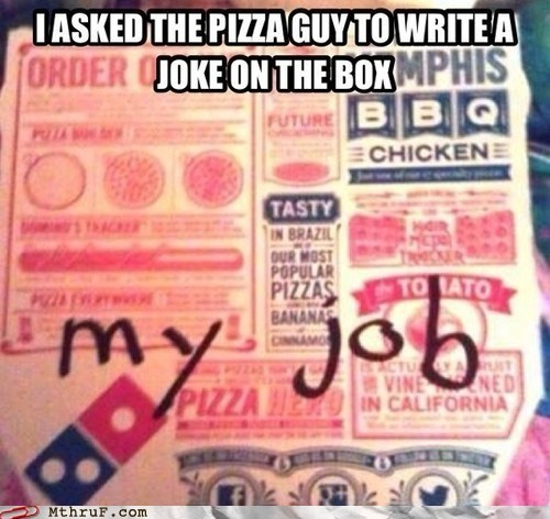 Dominoes jokes pizza delivery monday thru friday g rated - 7434751488