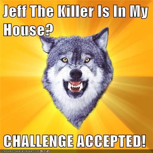 Jeff The Killer Is In My House?  CHALLENGE ACCEPTED!