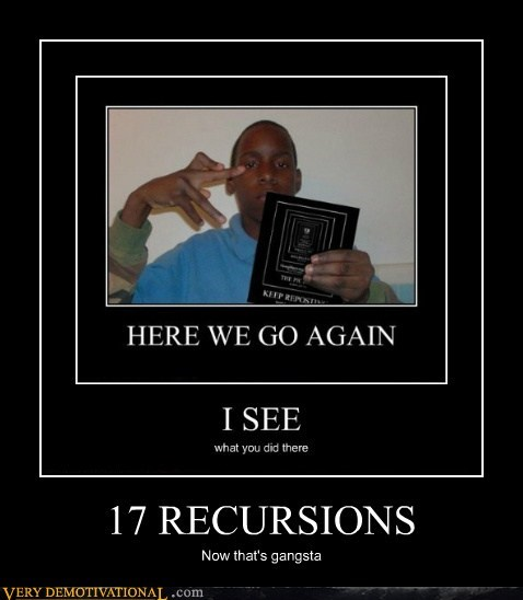 17 RECURSIONS Now that's gangsta