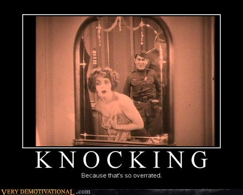 knocking,interrupting,old timey,overrated,funny