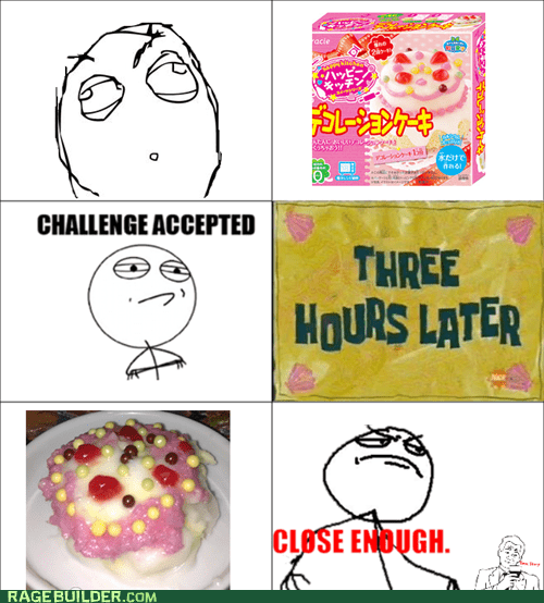 cake Challenge Accepted baking making cake Close Enough baking cake funny - 7441594368