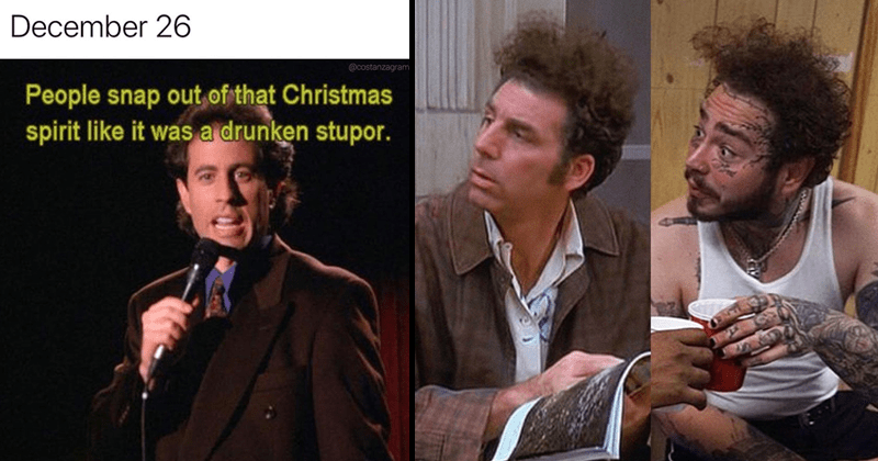 Funny seinfeld memes. | Person - December 26 @costanzagrams People snap out Christmas spirit like drunken stupor. | Seinfeld meme comparing Kramer to Post Malone