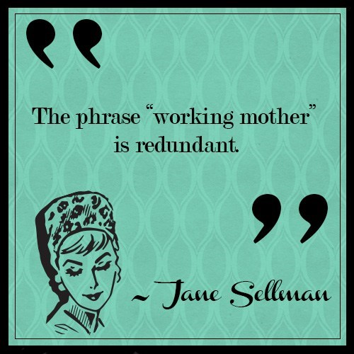 Text - CC The phrase working mother is redundant Jane Sellman