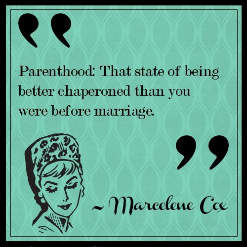 Text - Parenthood: That state of being better chaperoned than you were before marriage. 99 maredane Coe