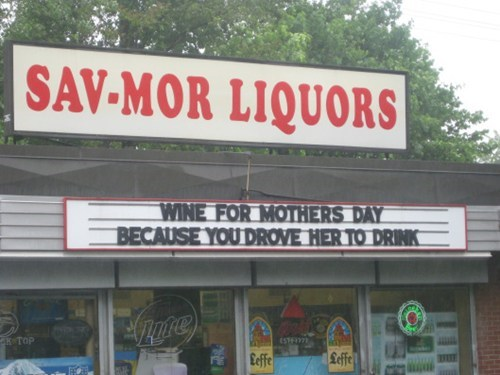 Signage - SAV-MOR LIQUORS WINE FOR MOTHERS DAY BECAUSE YOU DROVE HER TO DRINK EST7 TOP Eeffe Seffe