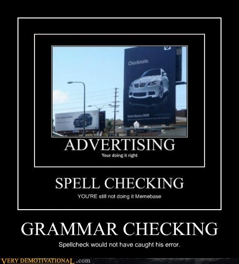 GRAMMAR CHECKING Spellcheck would not have caught his error.