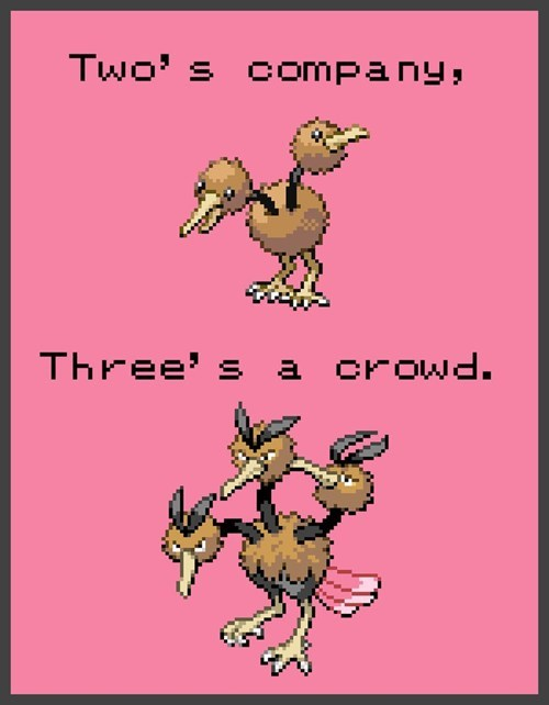 Two is company and three is a crowd. Pokemon life lessons