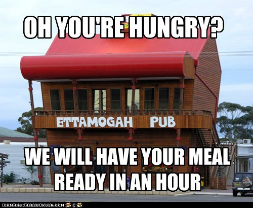 WE WILL HAVE YOUR MEAL READY IN AN HOUR