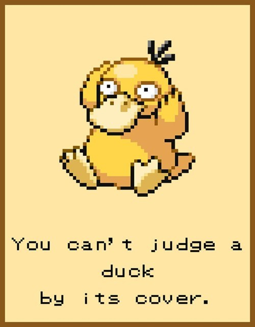 Pokemon life lesson - don't judge a duck by cover