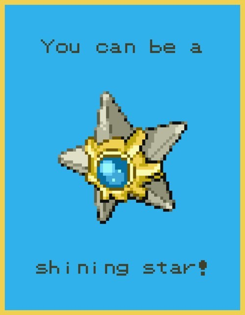 Pokemon life lesson - you can be a shining star.
