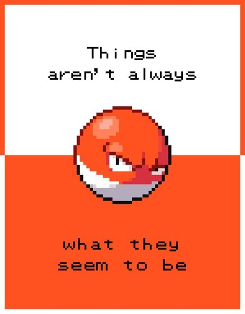 Pokemon life lesson meme about how things aren't always what they seem.