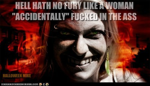 """HELL HATH NO FURY LIKE A WOMAN """"ACCIDENTALLY"""" FUCKED IN THE ASS HALLOWEEN MIKE"""