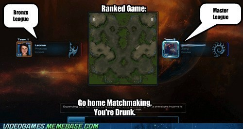 go home you're drunk,starcraft,matchmaking,funny