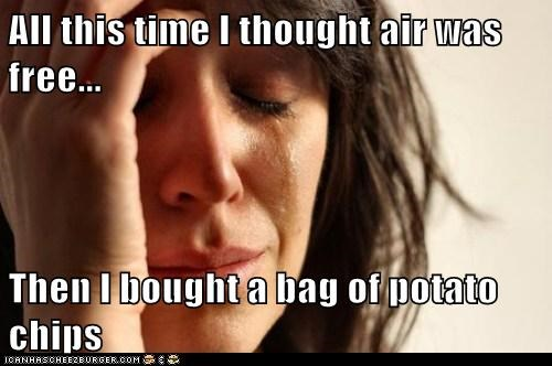 All this time I thought air was free... Then I bought a bag of potato chips