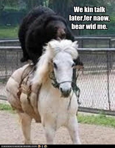 We kin talk later,fer naow, bear wid me.