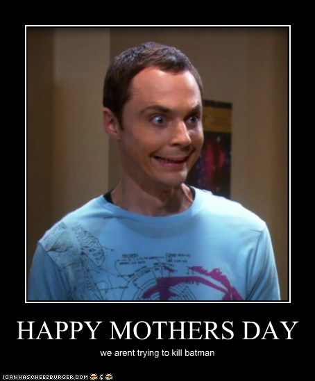 HAPPY MOTHERS DAY we arent trying to kill batman