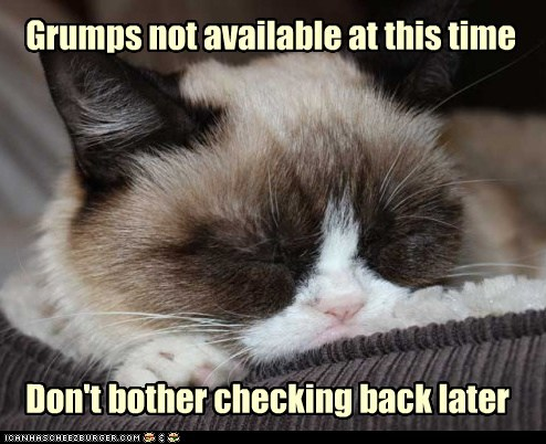 Grumps not available at this time Don't bother checking back later