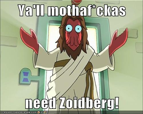 Ya'll mothaf*ckas  need Zoidberg!
