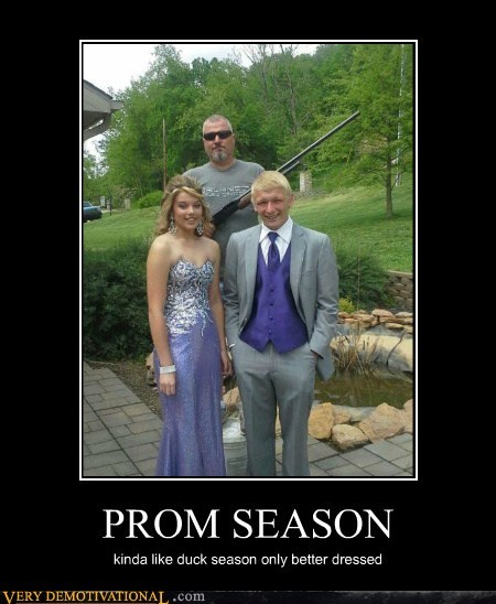 PROM SEASON kinda like duck season only better dressed