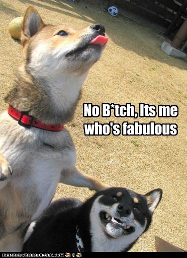 No B*tch, Its me who's fabulous