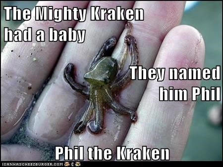 The Mighty Kraken had a baby They named him Phil Phil the Kraken