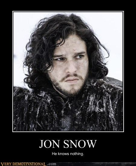 JON SNOW He knows nothing.