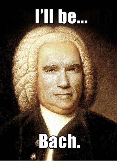 terminator,puns,Arnold Schwarzenegger,Bach,funny