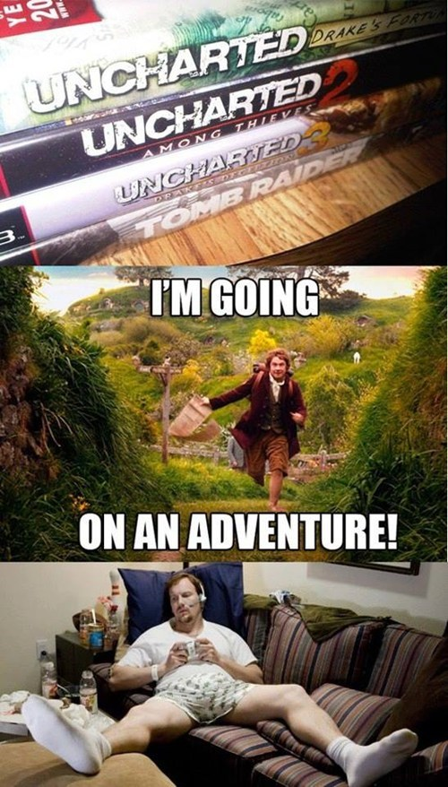 going on an adventure uncharted gamers The Hobbit funny - 7466296576