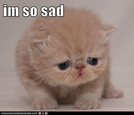 im so sad