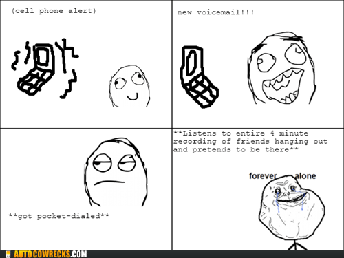 forever alone,rage comic,butt dialed,funny