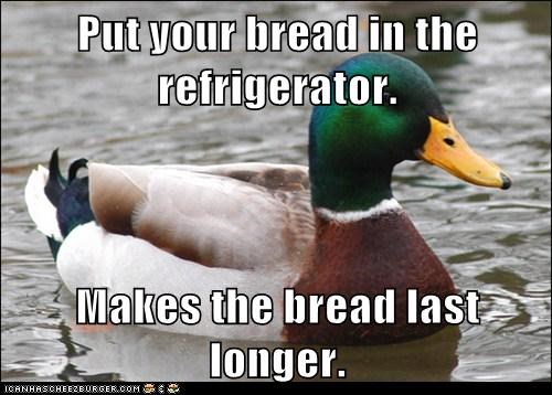 Put your bread in the refrigerator.  Makes the bread last longer.