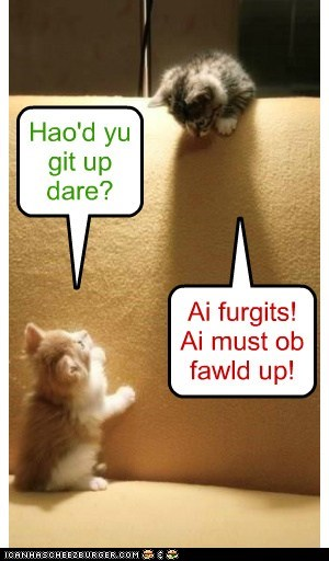 Hao'd yu git up dare? Ai furgits! Ai must ob fawld up!