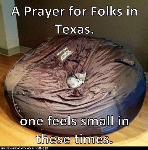 A Prayer for Folks in Texas. one feels small in these times.