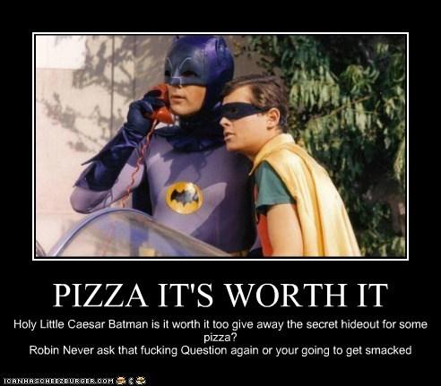 PIZZA IT'S WORTH IT