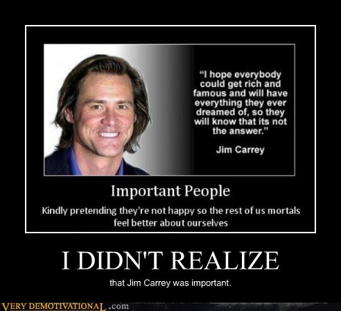 I DIDN'T REALIZE that Jim Carrey was important.