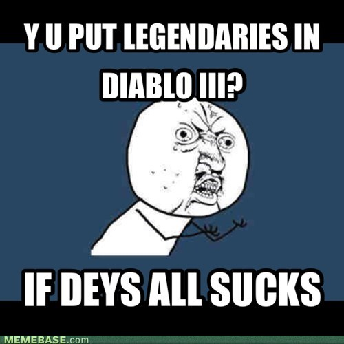 Y U PUT LEGENDARIES IN DIABLO III?