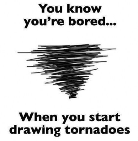 tornadoes,bored,funny