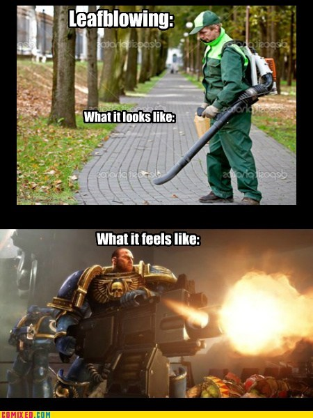 what it feels like,leafblowing,video games