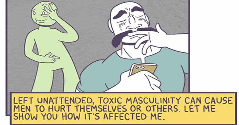 Web comic about toxic masculinity, Luke Humphris | PATRIARCHAL SOCIETY IS HARMFUL MEN BY DENYING UNMASCULINE TRAITS AND REWARDING ANGER, VIOLENCE AND DESTRUCTIVE HABITS LEFT UNATTENDED, TOXIC MASCULINITY CAN CAUSE MEN HURT THEMSELVES OR OTHERS. LET SHOW S AFFECTED