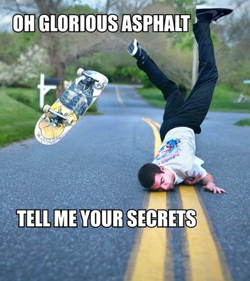 "And the Asphalt Replied, ""You Should Stop Skating"""