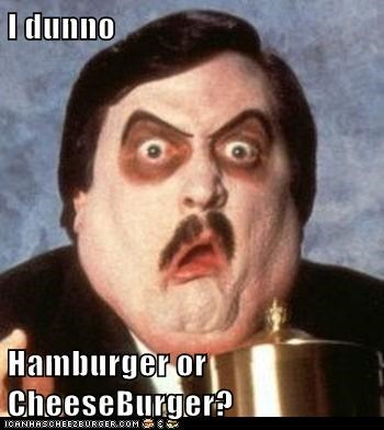 I dunno  Hamburger or CheeseBurger?